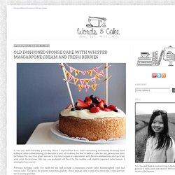 Bake, Eat, Write, Read: Old Fashioned Sponge Cake with Whipped Mascarpone Cream and Fresh Berries