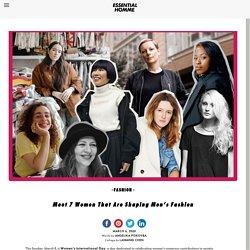 Meet 7 Women That Are Shaping Men's Fashion
