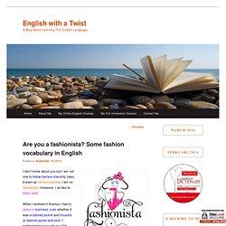 Are you a fashionista? Some fashion vocabulary in English