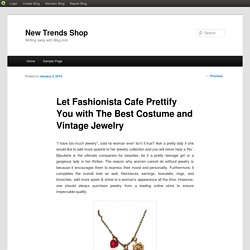 Let Fashionista Cafe Prettify You with The Best Costume and Vintage Jewelry
