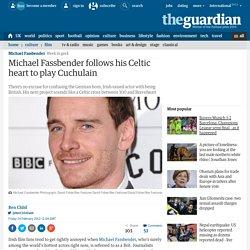 Michael Fassbender follows his Celtic heart to play Cuchulain