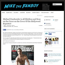 Michael Fassbender is all Shirtless and Sexy on the Cover on the Cover Of the Hollywood Reporter! | Mike the Fanboy