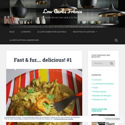 Fast & fur…. delicious! #1 – Low Carbs France
