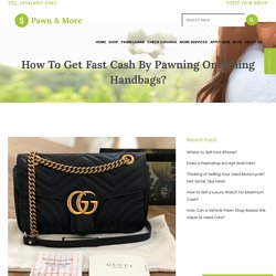 How to Get Fast Cash by Pawning or Selling Handbags?