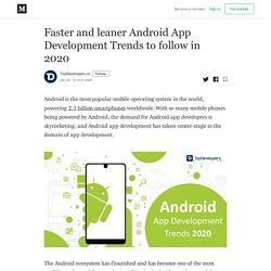 Faster and leaner Android App Development Trends to follow in 2020