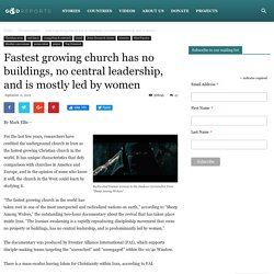 Fastest growing church has no buildings, no central leadership, and is mostly led by women