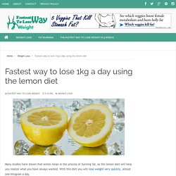 Fastest way to lose 1kg a day using the lemon diet