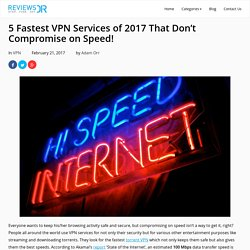 5 Fastest VPN Services of 2017 That Don't Compromise on Speed!