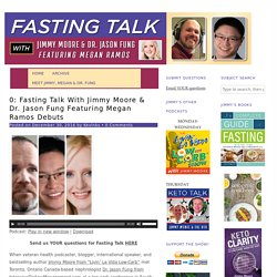 0: Fasting Talk With Jimmy Moore & Dr. Jason Fung Featuring Megan Ramos Debuts