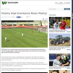 Fatalny błąd bramkarza Realu Madryt