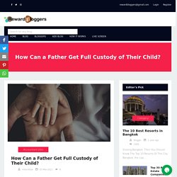 How Can a Father Get Full Custody of Their Child?