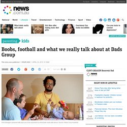 Boobs, football and what we really talk about at Dads Group