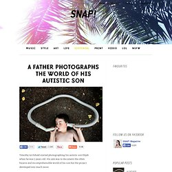 SNAP! | A father photographs the world of his autistic son