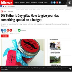 DIY Father's Day gifts: How to give your dad something special on a budget