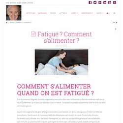 Fatigué ? Comment s'alimenter ?