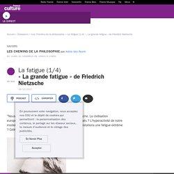 La fatigue (1/4) : « La grande fatigue » de Friedrich Nietzsche