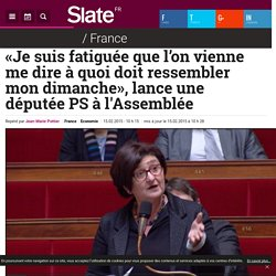 «Je suis fatiguée que l'on vienne me dire à quoi doit ressembler mon dimanche», lance une députée PS à l'Assemblée