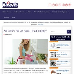 Pull Down vs Pull Out Faucet – Which Is Really Better?