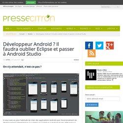 Il faudra oublier Eclipse et passer à Android Studio