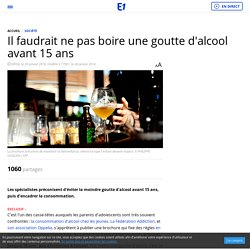 Il faudrait ne pas boire une goutte d'alcool avant 15 ans