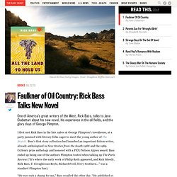 The Daily Beast 22/08 - Faulkner of Oil Country: Rick Bass Talks New Novel