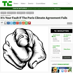 It's Your Fault If The Paris Climate Agreement Fails
