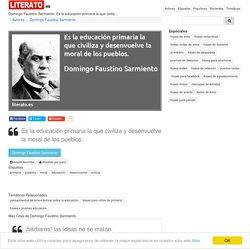 Domingo Faustino Sarmiento: Es la educación primaria la que civiliz