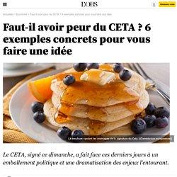 Faut-il avoir peur du CETA ? 6 exemples concrets pour vous faire une idée