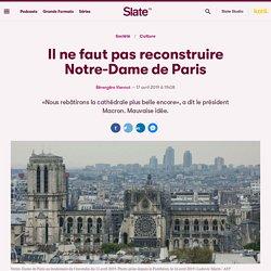 Il ne faut pas reconstruire Notre-Dame de Paris