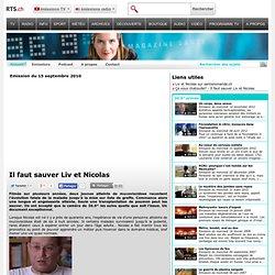 Il faut sauver Liv et Nicolas - rts.ch - émissions - 36.9°