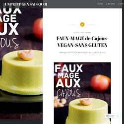 FAUX-MAGE de Cajous-VEGAN-SANS GLUTEN – UN PETIT GEN SAIS QUOI