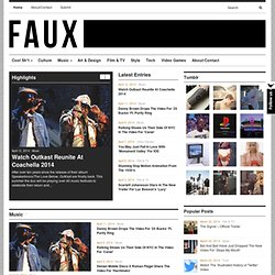 Faux Magazine | An online music, film, art & culture magazine