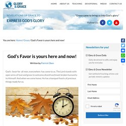 God's Favor is yours here and now! – Glory & Grace