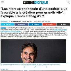 """""""Les start-up ont besoin d'une société plus favorable à la création pour grandir vite"""", explique Franck Sebag d'EY."""