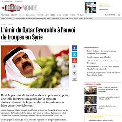 L'émir du Qatar favorable à l'envoi de troupes enSyrie