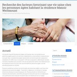 Recherche des facteurs favorisant une vie saine chez les personnes âgées habitant la résidence Manoir Westmount – Collégial International Sainte-Anne-Rachelle Boulay