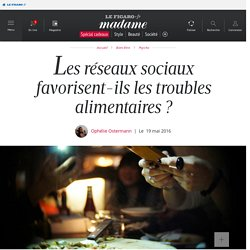 LE FIGARO 19/05/16 Les réseaux sociaux favorisent-ils les troubles alimentaires ?
