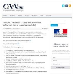 Tribune : Favoriser la libre diffusion de la culture et des savoirs ( lemonde.fr ) - Conseil National du Numérique
