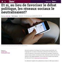 Et si, au lieu de favoriser le débat politique, les réseaux sociaux le neutralisaient?