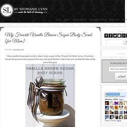 My Favorite Vanilla Brown Sugar Body Scrub {for Mom}