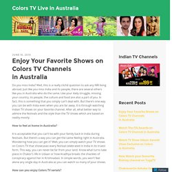 Enjoy Your Favorite Shows on Colors TV Channels in Australia