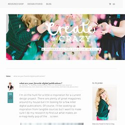 what are your favorite digital publications? - CREATE LIKE CRAZY