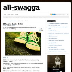 20 Favorite Quotes On Life : All SWAGGA.com - StumbleUpon