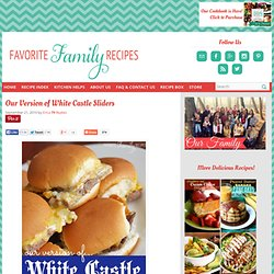 Favorite Family Recipes: Our Version of White Castle Sliders