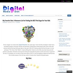 The Digital Media Diet My Favorite Sites: A Resource List for Finding the BEST iPad Apps for Your Kids