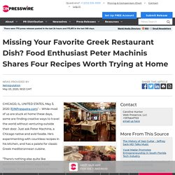 Missing Your Favorite Greek Restaurant Dish? Food Enthusiast Peter Machinis Shares Four Recipes Worth Trying at Home
