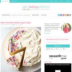 New Favorite White Layer Cake - Sallys Baking Addiction