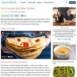 Our Favorite Soft Flour Tortillas