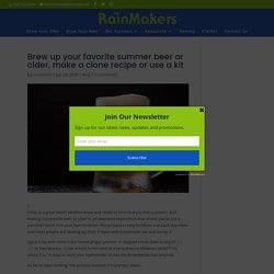 Brew up your favorite summer beer or cider, make a clone recipe or use a kit - Rainmakers Supply