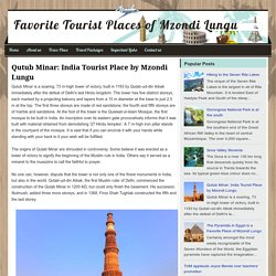 Favorite Tourist Places of Mzondi Lungu: Qutub Minar: India Tourist Place by Mzondi Lungu